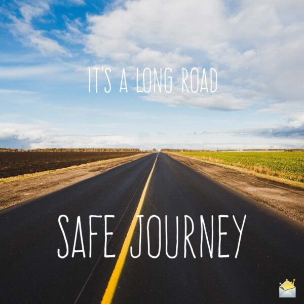 It's a long road, safe journey.