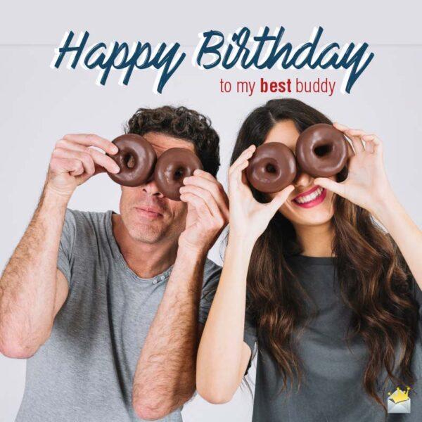 Happy Birthday to my best buddy.