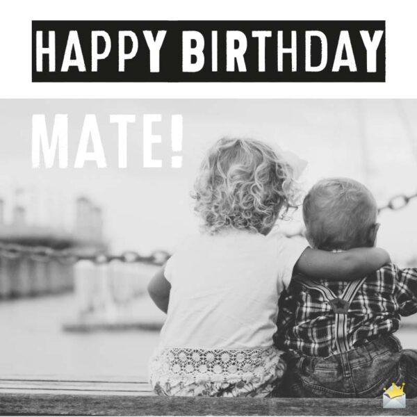 Happy Birthday, mate!