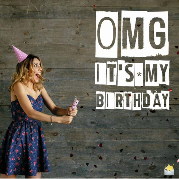 OMG, It's my Birthday!