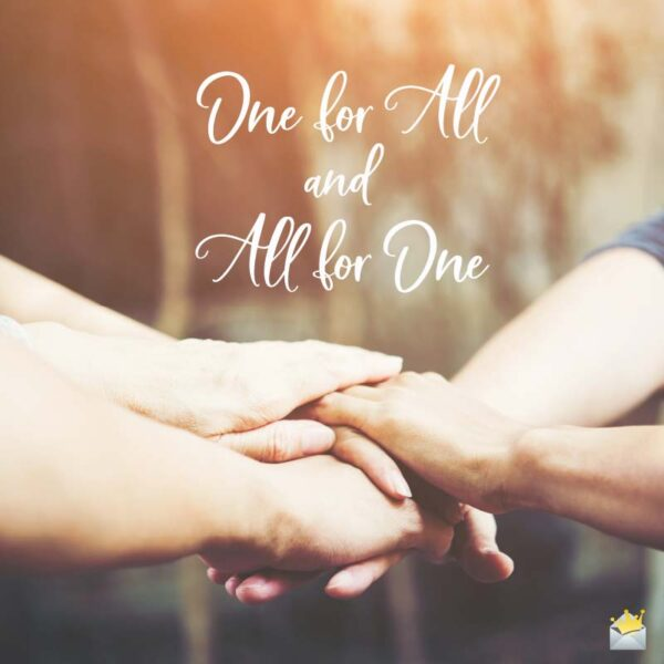 One for All and All for One!