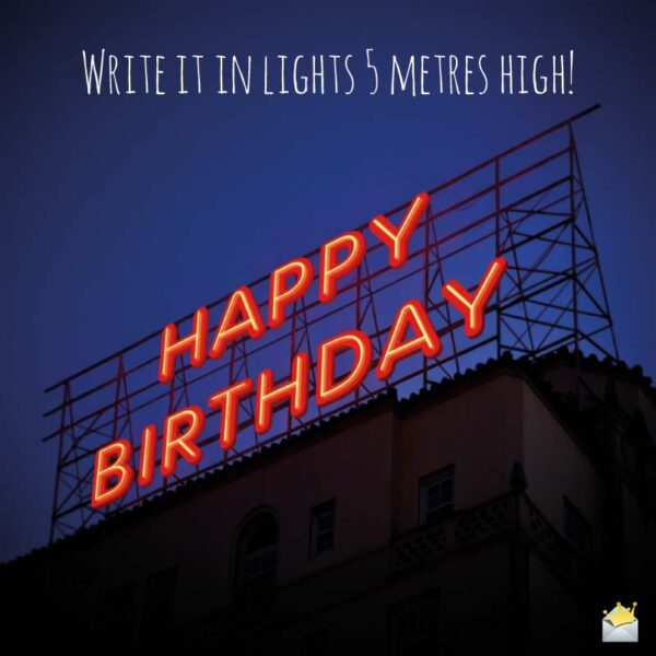 Write it in Lights 5 metres high! Happy Birthday!