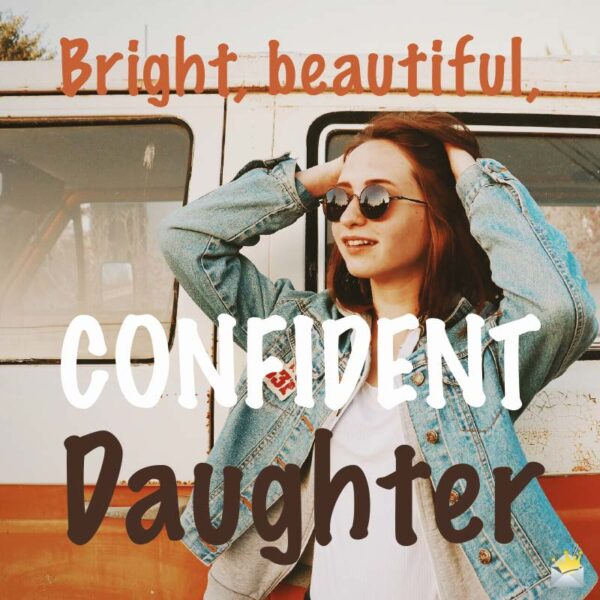 Bright, beautiful, confident, Daughter.
