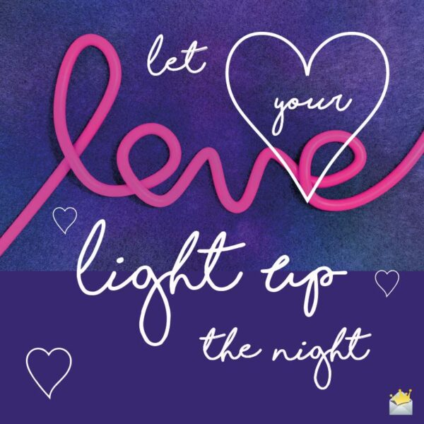 Let your love light up the night.