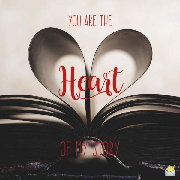 You are the heart of my story.