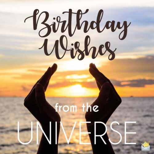 Birthday Wishes from the Universe.