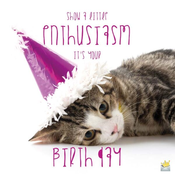 Show a little enthusiasm, it's your birthday!