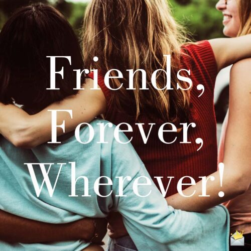 Friends, forever, wherever!
