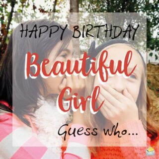 Happy Birthday Beautiful Girl. Guess who....