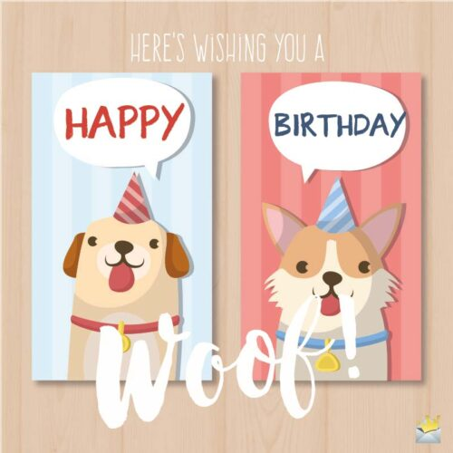 Here's wishing you a Happy Birthday. Woof!