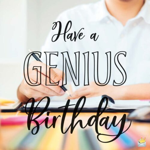 Have a Genius Birthday.