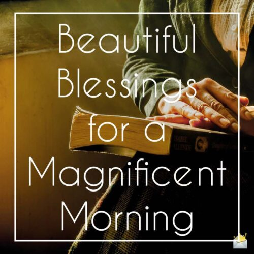 Beautiful Blessings for a magnificent morning.