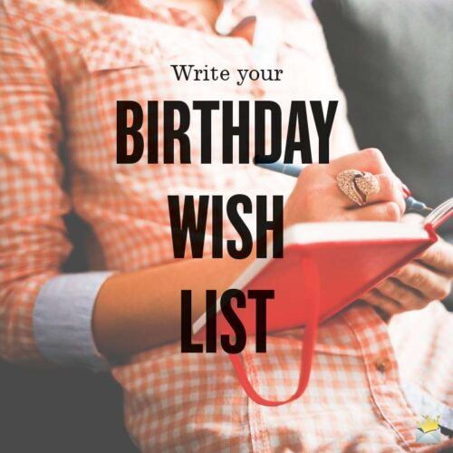 Write your Birthday Wish List.