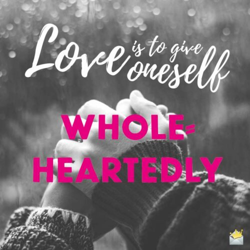 Love is to give oneself wholeheartedly.