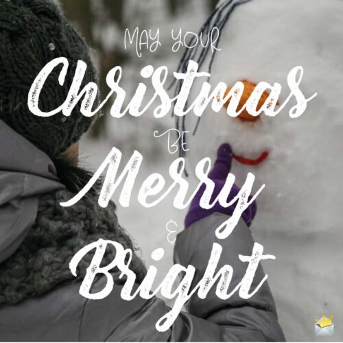 May your Christmas be Merry and Bright.