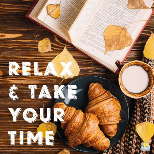 Relax and take your time.