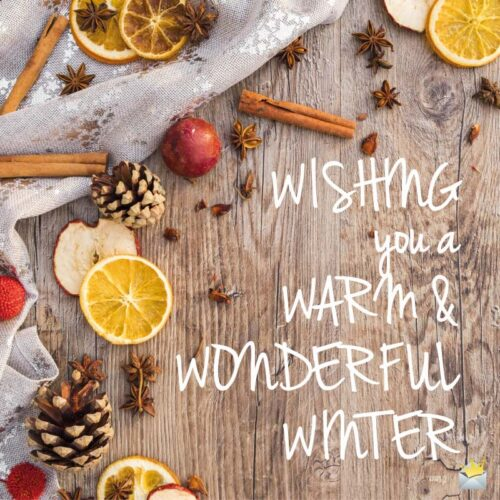 Wishing you a warm and wonderful winter.