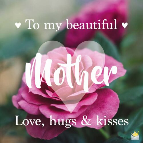To my beautiful Mother! Love, hugs and kisses.