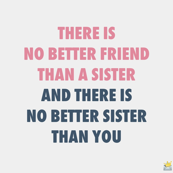 45 Sister Love Quotes That Will Make Them Love You More