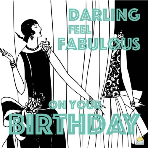 Darling, feel fabulous on your birthday!