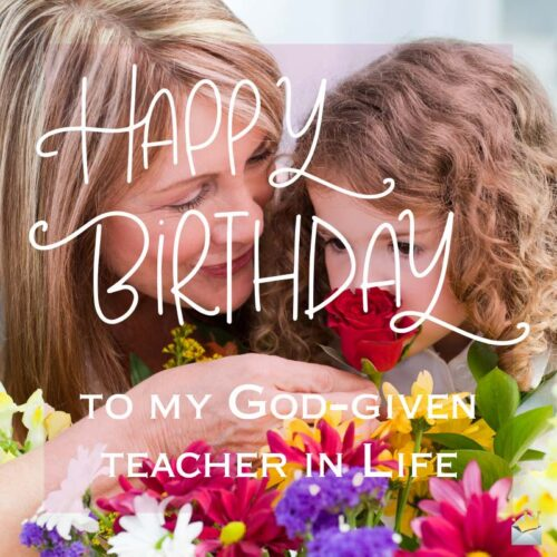 Happy Birthday to my god-given teacher in life.
