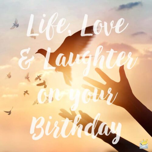 Life, Love & Laughter on your Birthday!
