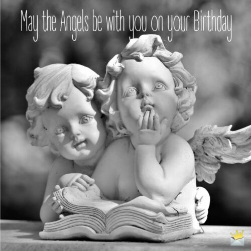 May the angels be with you on your birthday.