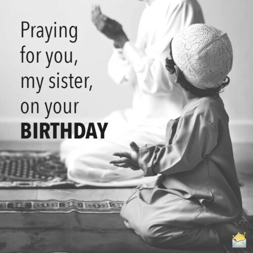 Praying for you, my sister, on your birthday.