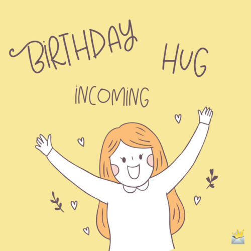 Birthday Hug Incoming.