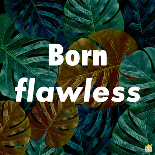 Born Flawless.