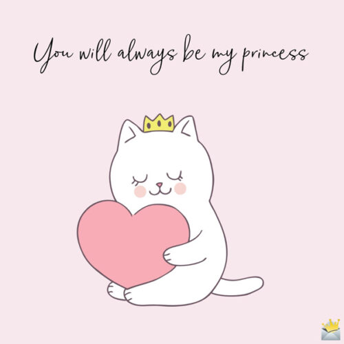 You will always be my princess.