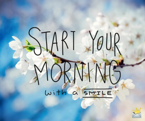 Start your day with a smile.
