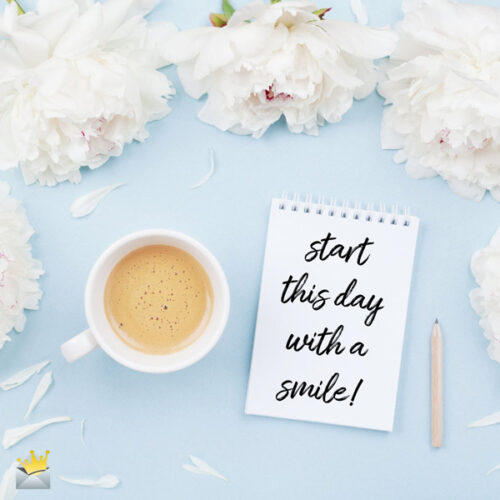 Start this day with a smile.