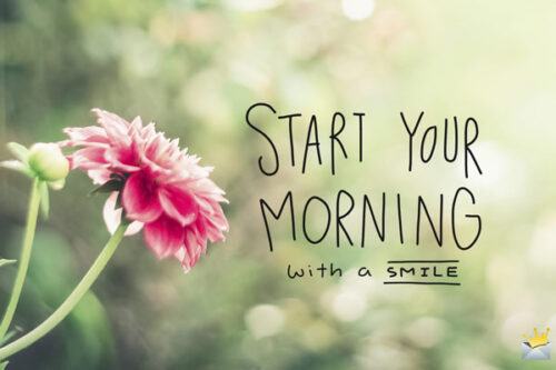 Start your morning with a smile.