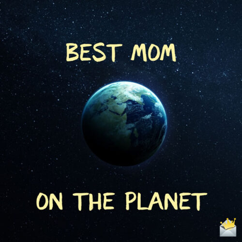 Best mom on the planet.