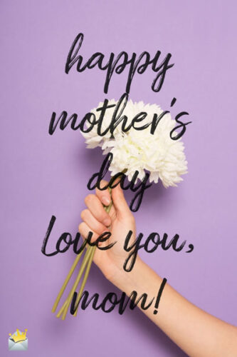 Happy Mother's Day. Love you, mom!