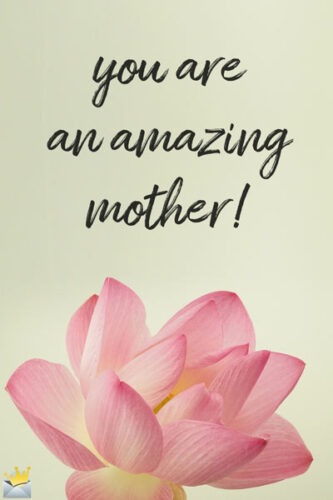 You are an amazing mother!