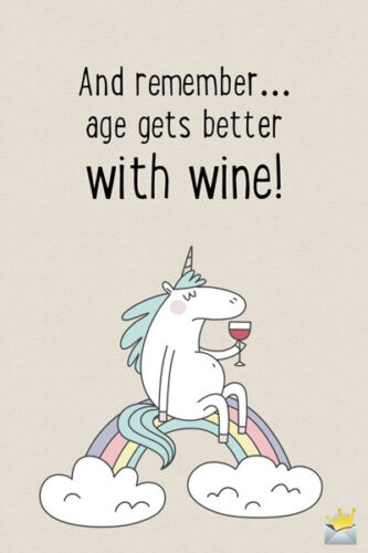 And remember... age gets better with wine.