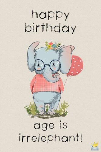 Happy Birthday. Age is irrelephant!