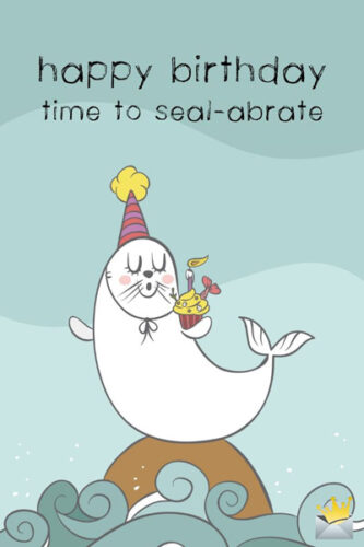 Happy Birthday. Time to seal-abrate.