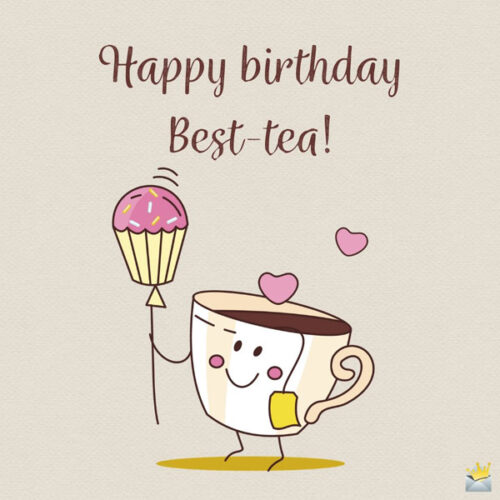 Happy birthday best-tea.