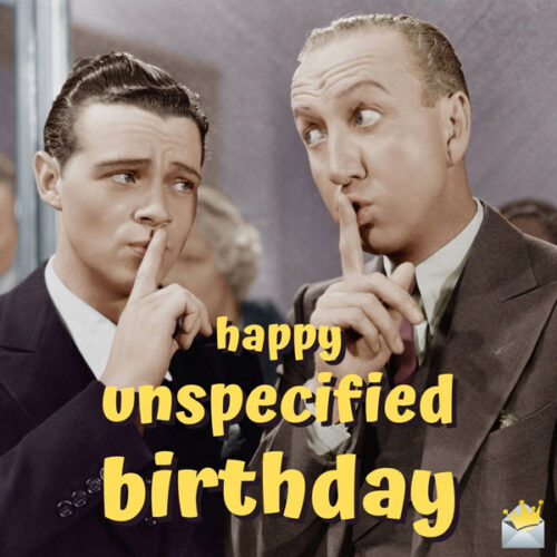 Happy unspecified birthday.