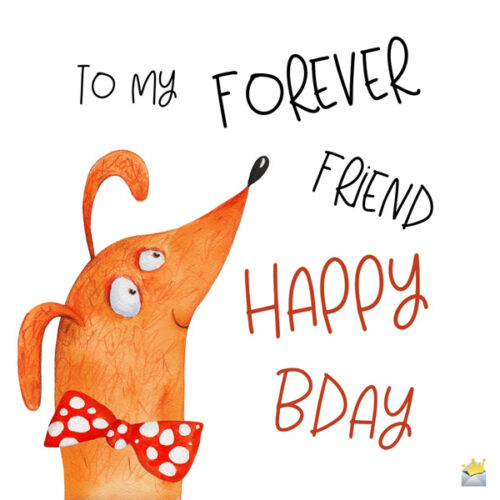 To my forever friend. Happy bday.