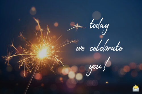 Today we celebrate you!