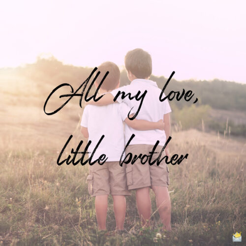 All my love, little brother.