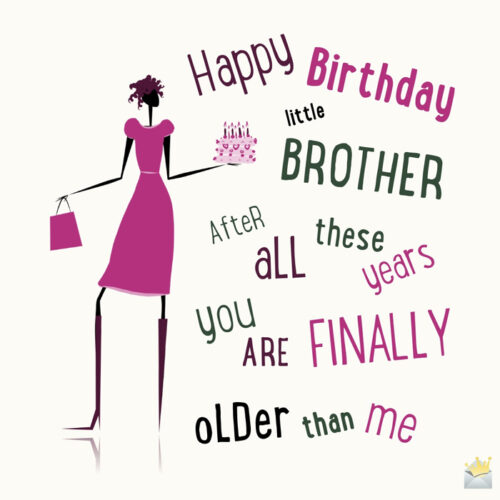 Happy birthday little brother. After all these years, you're finally older than me.