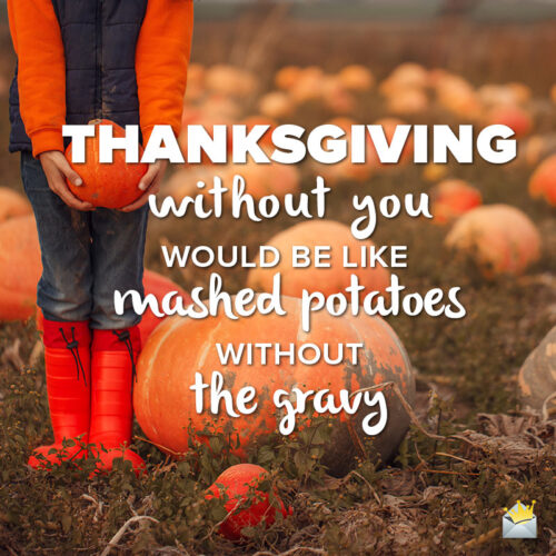 Thanksgiving quote to share with a family member or a friend.