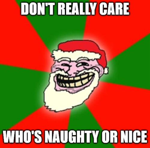 Don't really care Who's Naughty or Nice - Christmas Santa Claus troll face meme