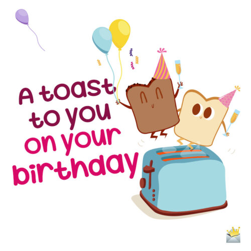 Funny image with birthday toast.