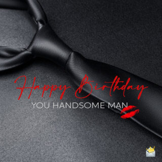 Birthday wish on for handsome man.